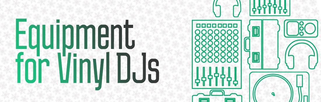 Equipment For Vinyl DJs
