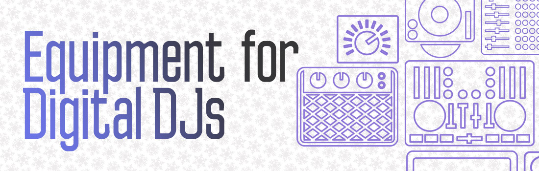 Equipment For Digital DJs