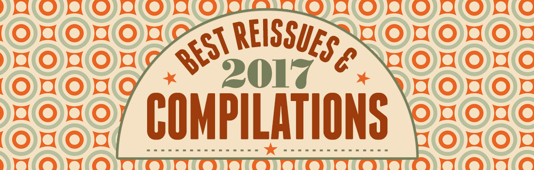 best reissues compilations 2017